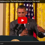 "Huh : President Obama ""Under My Leadership, US Once Again Most Respected Country on Earth"""
