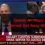 "Video : Trey Gowdy Says Hillary ""Almost Got Away With It, But She Didn't"""